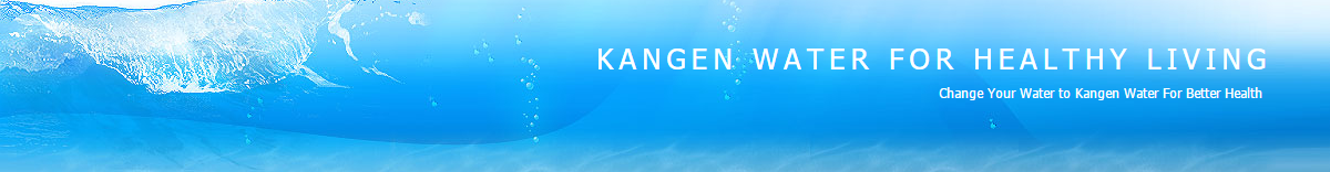 KANGEN WATER FOR HEALTHY LIVING